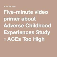Five-minute video primer about Adverse Childhood Experiences Study « ACEs Too High