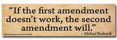 If the first amendment dosent work, the second amendment will.