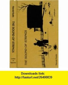 The Sound of Strings Sequel to Komantcia (9780927562102) Harold Keith , ISBN-10: 0927562103  , ISBN-13: 978-0927562102 ,  , tutorials , pdf , ebook , torrent , downloads , rapidshare , filesonic , hotfile , megaupload , fileserve