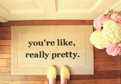 """You're Like Really Pretty Door Mat by Etsy's """"Be There In Five"""" is great for my walk-I closet"""