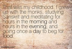 ~ Satish Kumar Food To Go, The Monks, My Childhood, Growing Up, Meditation, Study, Math, Inspiration, Biblical Inspiration