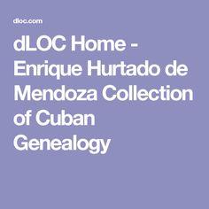 dLOC Home - Enrique Hurtado de Mendoza Collection of Cuban Genealogy