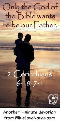 The Bible Teaches About A Loving Father - No Other Religion Makes That Claim. Only the God of the Bible wants to be our Father. Other Gods are unapproachable or impersonal.