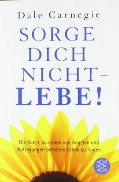 Sorge dich nicht - lebe!: Amazon.de: Dale Carnegie: Bücher