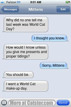 Texts From Mittens: The No-World-Cat-Day Edition | Catster