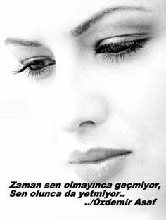 '' Time : does not pass without you; yet, it is too short  with you. '' Özdemir ASAF