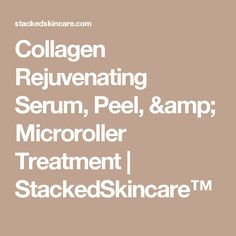 Collagen Rejuvenating Serum, Peel, & Microroller Treatment | StackedSkincare™