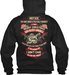 Notice This Shirt Owner Is Politically Incorrect I Say Merry Christmas God Bless America I Salute Our Flag & Give... Black Sweatshirt Back