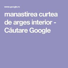 manastirea curtea de arges interior - Căutare Google