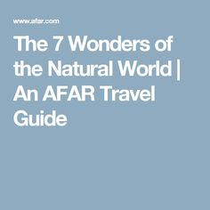 The 7 Wonders of the Natural World | An AFAR Travel Guide