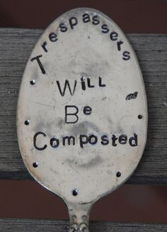 Trespassers will be Composted hand stamped Spoon Garden Art