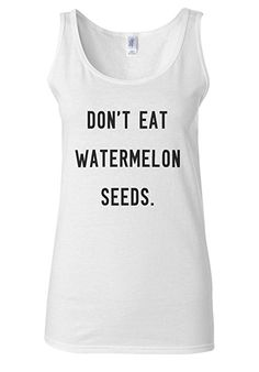 12,- inkl. Versand Don't Eat Watermelon Seed Funny White Women Vest Tank Top: Amazon.de: Bekleidung