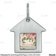 A Remedy For Love Framed Pet Tag Always include your cell phone number. Many times we have found lost dogs, the ones with cell numbers were reunited MUCH faster...