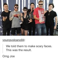 Joe is me in every family photo << Patrick, you're supposed to be scary, not a model>>>He can't be scary it's basically impossible