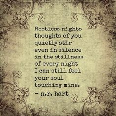 I can still feel your soul touching mine. Soulmate Love Quotes, True Love Quotes, Love Quotes For Him, Beautiful Love Quotes, Romantic Love Quotes, Poem Quotes, Life Quotes, Restless Soul, Restless Quotes