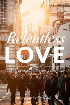 Relentless Love - Eric Ludy Sermon | Ellerslie Training & Christian Discipleship