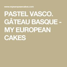 PASTEL VASCO. GÂTEAU BASQUE - MY EUROPEAN CAKES