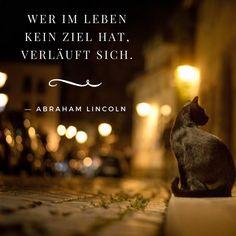 Abraham Lincoln - Wer im Leben keine Ziele hat, der verläuft sich