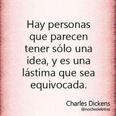 Hay personas que parecen tener sólo una idea, y es una lástima que sea la equivocada. #frases #citas