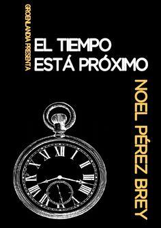 PORTADA DE LIBRO DE NARRATIVA - El tiempo está próximo - Noel Pérez Brey