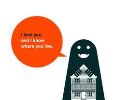 i love you and i know where you live