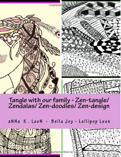 Tangle with our family -  Zen-tangle/ Zendalas/ Zen-doodles/ Zen-design: Galley Proof (Black & White Edition) (a 4 week self guided tangle course) (Volume 1) by aNNa K. LeoN http://www.amazon.com/dp/1497541956/ref=cm_sw_r_pi_dp_3TkStb00KGWS8900