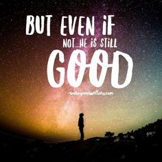 He is good all the time. #praiseGod