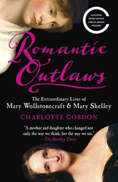 Buy Romantic Outlaws: The Extraordinary Lives of Mary Wollstonecraft and Her Daughter Mary Shelley by Charlotte Gordon and Read this Book on Kobo's Free Apps. Discover Kobo's Vast Collection of Ebooks and Audiobooks Today - Over 4 Million Titles! Endicott College, Lord Byron, Gloucester, Brave, Good Books, Books To Read, William Godwin, Kindle, Best Biographies