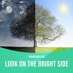 """Look on the bright side"" means ""to find something good in a bad…"