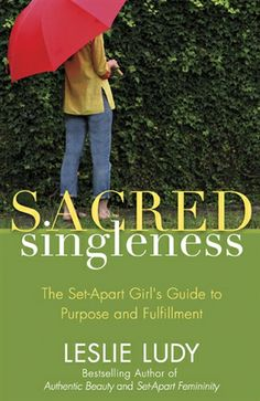 Sacred Singleness: The Set-Apart Girl's Guide to Purpose and Fulfillment, by Leslie Ludy