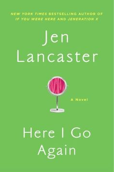 Here I Go Again: A Novel by Jen Lancaster, completed 1/31/13.