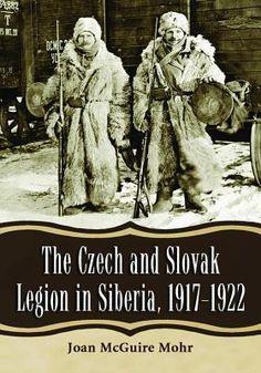 The Czech and Slovak Legion in Siberia, Joan McGuire Mohr Cedar Rapids Iowa, International Games, Trans Siberian Railway, Nova Era, Russian Revolution, Prisoners Of War, Red Army, National Museum, World War I