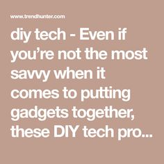 diy tech - Even if you're not the most savvy when it comes to putting gadgets together, these DIY tech projects should be a piece of cake to make. The...