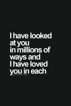 Love Quotes - I have looked at you in millions of ways and I have loved you in e. - About Quotes : Leading Quotes, Short Quotes & Motivation Sayings source Under Your Spell, Youre My Person, My Sun And Stars, Romantic Love Quotes, Look At You, Hopeless Romantic, Cute Quotes, Sweetest Quotes, I Will Always Love You Quotes