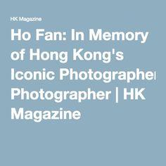 Ho Fan: In Memory of Hong Kong's Iconic Photographer | HK Magazine
