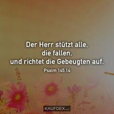 Der Herr stützt alle, die fallen, und richtet die Gebeugten auf. Psalm 145.15 Psalm 145, Christian Quotes, Gods Grace, Beautiful Images, Psalms, Killed In Action, Faith, Relationship
