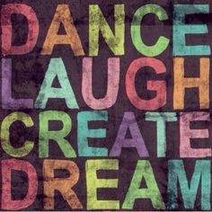 Dance, Laugh, Create, Dream, Believe - perfect to do list for life Great Quotes, Quotes To Live By, Inspirational Quotes, Motivational Quotes, Quirky Quotes, Awesome Quotes, Wall Quotes, Quotable Quotes, The Words