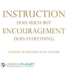 """""""Instruction does much, but encouragement does everything."""" ~ Johann Wolfgang von Goethe #education #quote"""
