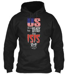 US is a READY to DESTROY the ISIS-HOODIE  CLICK TO ORDER -> http://teespring.com/destroytheisis3