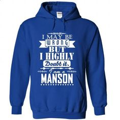 I may be wrong but I highly doubt it, I am a MANSON - #tshirt bemalen #hipster sweatshirt. ORDER NOW => https://www.sunfrog.com/Names/I-may-be-wrong-but-I-highly-doubt-it-I-am-a-MANSON-ssrgqdrbzc-RoyalBlue-Hoodie.html?68278