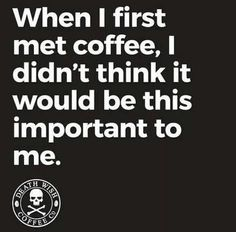 When I first met coffee, I didn't think it would be this important to me.