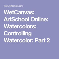 WetCanvas: ArtSchool Online: Watercolors: Controlling Watercolor: Part 2