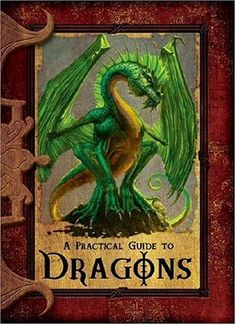 A Practical Guide to Dragons (Practical Guides) by Lisa Trumbauer,http://www.amazon.com/dp/0786941642/ref=cm_sw_r_pi_dp_f8pWsb0RBQX0758Y