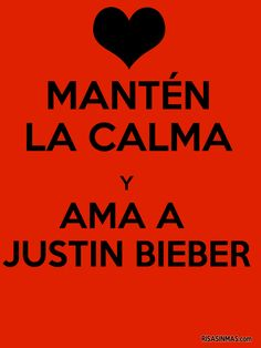Mantén la calma y ama a Justin Bieber.