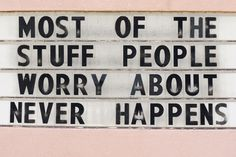 Most of the stuff people worry about.