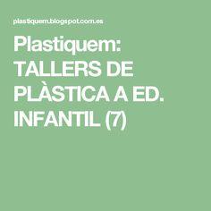 Plastiquem: TALLERS DE PLÀSTICA A ED. INFANTIL (7)