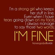 That is so me...appearing strong even when feeling weak
