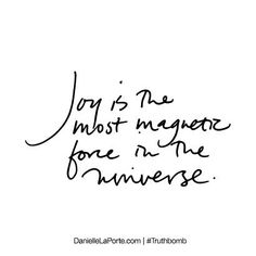 Truthbomb #447 - Joy is the most magnetic force in the universe