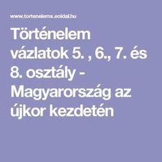 Történelem vázlatok 5. , 6., 7. és 8. osztály - Magyarország az újkor kezdetén Back To School, Teaching, Education, Homeschooling, Google, Art, Art Background, Kunst, First Day Of School