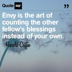 Envy is the art of counting the other fellow's blessings instead of your own. - Harold Coffin #quotesqr #quotes #lifequotes